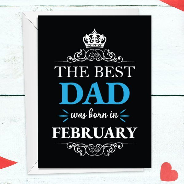 Privy Express The Best Dad Was Born In February Birthday Greeting Card Birthday Card For Father