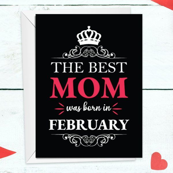 The Best Mom Was Born In February Mother's Day Greetings